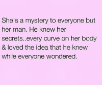 Curving, Memes, and Mystery: She's a mystery to everyone but  her man. He knew her  secrets..every curve on her body  & loved the idea that he knew  while everyone wondered.