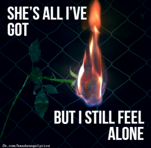 Being Alone, Fire, and Tumblr: SHE'S ALLIVE  GOT  BUTI STILL FEEL  ALONE  fb.com/bandaongalyrica lyricsposting:  The Fire, The Dark // As It Is