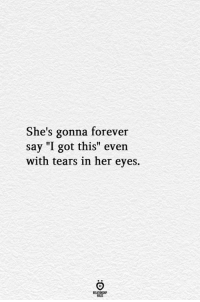 "Forever, Got, and Her: She's gonna forever  say ""I got this"" evern  with tears in her eyes.  ELATIONGHP"