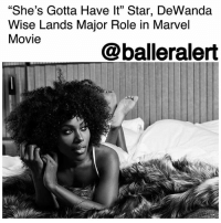 "Beautiful, Best Friend, and Memes: ""She's Gotta Have lt"" Star, DeWanda  Wise Lands Major Role in Marvel  Movie  05  @balleralert ""She's Gotta Have It"" Star, DeWanda Wise Lands Major Role in Marvel Movie - blogged by @lanaladonna ⠀⠀⠀⠀⠀⠀⠀ ⠀⠀⠀⠀⠀⠀⠀ It looks like someone else had to have it! We know her as Nola Darling from the SpikeLee Netflix series, ""She's Gotta Have It."" Marvel, on the other hand, wants to bring the beautiful DeWandaWise to the big screen. ⠀⠀⠀⠀⠀⠀⠀ ⠀⠀⠀⠀⠀⠀⠀ Details on her character have yet to be released, but she will be co-starring in ""Capitan Marvel,"" which is Marvel's first female-led production. ⠀⠀⠀⠀⠀⠀⠀ ⠀⠀⠀⠀⠀⠀⠀ Rumor has it- she'll be playing a superhero, ""Monica Rambeau,"" who is also the best friend of the main character, ""Carol Danvers,"" played by BrieLarson. If so, Wise has landed the role of a character with pretty good screen time. We'll just have to wait and see! ⠀⠀⠀⠀⠀⠀⠀ ⠀⠀⠀⠀⠀⠀⠀ Either way, this is without a doubt Wise's biggest role to date, and a door-opener into Hollywood! ⠀⠀⠀⠀⠀⠀⠀ ⠀⠀⠀⠀⠀⠀⠀ Other cast members for the film include SamuelLJackson, BenMendelsohn, and JudeLaw. Full fledge production for the film will begin this Spring. ⠀⠀⠀⠀⠀⠀⠀ ⠀⠀⠀⠀⠀⠀⠀ Congratulations DeWanda!"