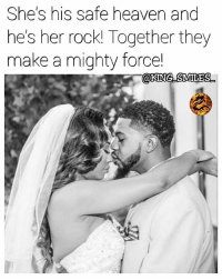 Facts, Fye, and Goals: She's his safe heaven and  he's her rock! Together they  make a mighty force! For Good Quality Fye Memes To Post On Your Page, Go Check Out👉🔥@fyeassmemes🔥 FOLLOW THE CREW 🔥@king_smiles_ 🔥@leggygirl1 🔥@bscott_206 fyeassmemes king_smiles_ leggygirl1 bscott_206 love followback realtalk facts goals lovequotes relationshipgoals photooftheday truestory sexuall inlove powercouples quotes relationships picoftheday webstagram quotesofthegram tagafriend positivevibes truelove bestoftheday worth babe honesty truthbetold lit