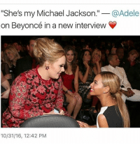 """CB just chillen in da back: """"She's my Michael Jackson  @Adele  on Beyoncé in a new interview  10/31/16, 12:42 PM CB just chillen in da back"""