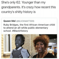On a different note: I'm using my dad's cheap tablet and I don't have emojis or autocorrect and I don't like it.: She's only 62. Younger than my  grandparents. It's crazy how recent this  country's shitty history is  Queen Mel  BLVCKMATTERS  Ruby Bridges, the first African-American child  to attend an all-white public elementary  school. #Black History On a different note: I'm using my dad's cheap tablet and I don't have emojis or autocorrect and I don't like it.