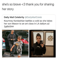Not all heroes wear capes. Some are Armenian midgets who are slightly under the weather. (@boujeeslut): she's so brave <3 thank you for sharing  her story  Daily Mail Celebrity @DailyMailCeleb  Kourtney Kardashian battles a cold as she takes  her son Mason to an art class in LA dailym.ai/  2g6bGhH  6  ago Not all heroes wear capes. Some are Armenian midgets who are slightly under the weather. (@boujeeslut)