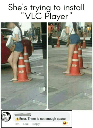 sensual memes | TROLL STREET: She's trying to install  VLC Player  SCP  SCP  Error. There is not enough space.  3m Like Reply sensual memes | TROLL STREET
