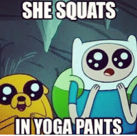 Do we have many Adventure Time fans?   Those expressions...: SHESQUATS  IN YOGA PANTS Do we have many Adventure Time fans?   Those expressions...