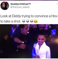 Memes, Diddy, and 🤖: SheWorthWhat??  @TreZure_Island  Look at Diddy trying to convince a Hov  to take a shot.雙雙 🤣Legendary