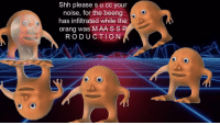 """<p>[<a href=""""https://www.reddit.com/r/surrealmemes/comments/8ax7q5/ss_s_hh/"""">Src</a>]</p>: Shh please s u cc your  noise, for the beeng  has infiltrated while the  orang was MAA SSP  RODUCTION <p>[<a href=""""https://www.reddit.com/r/surrealmemes/comments/8ax7q5/ss_s_hh/"""">Src</a>]</p>"""