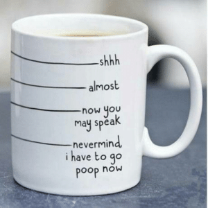 laughoutloud-club:  The perfect coffee mug doesn't exi…: shhh  almost  now you  may spea  -nevermin  i have to go  Poop now laughoutloud-club:  The perfect coffee mug doesn't exi…