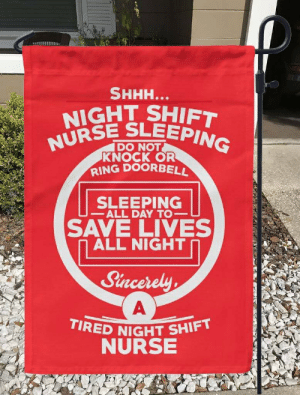 Sincerely, Sleeping, and Emu: SHHH...  NIGHT SHIFT  NURSE SLEEPING  DO NOT  KNOCK OR  RING DOORBELL  SLEEPING  ALL DAY TO-  SAVE LIVES  ALL NIGHT  Sincerely  A  IRED NIGHT SHIFT  NURSE  ww.EMU not a shirt but close enough