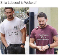 😂😂😂: Shia Labeouf is Woke af  Grow Your  own food  The Matrix  Was a  documentary 😂😂😂