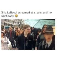Shia LaBeouf: Shia LaBeouf screamed at a racist until he  went away