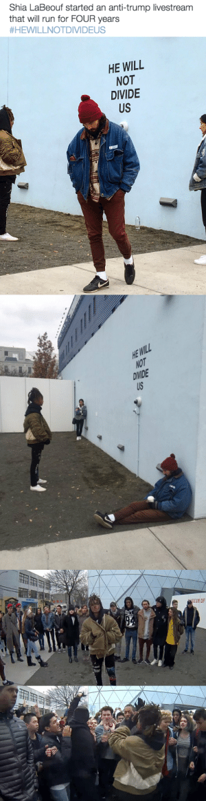 "Community, New York, and Run: Shia LaBeouf started an anti-trump livestream  that will run for FOUR years  #HEWILLNOTDIVIDEUS   HE WILL  NOT  DIVIDE  US   HE WILL  NOT  DIVIDE aboutchopsuey: Commencing at 9am on January 20, 2017, the day of the inauguration of the 45th President of the United States, the public is invited to deliver the words ""HE WILL NOT DIVIDE US"" into a camera mounted on a wall outside the Museum of the Moving Image, New York, repeating the phrase as many times, and for as long as they wish.Open to all, 24 hours a day, seven days a week, the participatory performance will be live-streamed continuously for four years, or the duration of the presidency. In this way, the mantra ""HE WILL NOT DIVIDE US"" acts as a show of resistance or insistence, opposition or optimism, guided by the spirit of each individual participant and the community. LIVESTREAM"