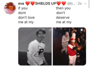 linkzr:  im funny: SHIELDS UP  eva  if you  dont  don't love  me at my  2S  then you  don't  deserve  me at my  IT linkzr:  im funny