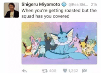 Dank, Pokemon, and Roast: Shigeru Miyamoto @Realshi... 21h  When you're getting roasted but the  squad has you covered  408 1,362 ~Kingslayer Your Tumblr Dealer  Checkout : Pokémon GO
