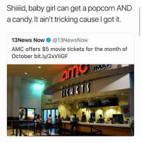 Candy, Lmao, and Memes: Shiiid, baby girl can get a popcorn AND  a candy. It ain't tricking cause l got it.  13News Now @13NewsNow  AMC offers $5 movie tickets for the month of  October bit.ly/2xVliGF  ARor  Thank You forV Lmao