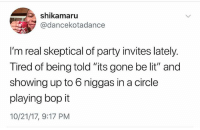 """Lit, Memes, and Party: shikamaru  @dancekotadance  I'm real skeptical of party invites lately.  Tired of being told """"its gone be lit"""" and  showing up to 6 niggas in a circle  playing bopit  10/21/17, 9:17 PM For real tho 😂💯 WSHH"""
