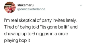 """Dank, Lit, and Memes: shikamaru  @dancekotadance  I'm real skeptical of party invites lately.  Tired of being told """"its gone be lit"""" and  showing up to 6 niggas in a circle  playing bop it tWiSt ThAt sHiT 😤 by Julian_Williams MORE MEMES"""