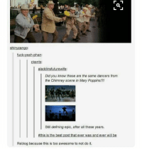 Shinies: shiny Zango:  ckents:  alaaddinsfuturewife:  Did you know these are the same dancers from  the Chimney scene in Mary Poppins!?!  Still defining epic, after all these years.  #this is the best post that ever was and ever will be  Reblog because this is too awesome to not do it.