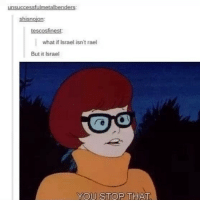 Is-rael hahaha... Follow me ( @god.of.appleysauce )for more funny tumblr and textpost: shisnojon  tescosfinest  what if Israel isn't rael  But it Israe  YOU STOP THAT Is-rael hahaha... Follow me ( @god.of.appleysauce )for more funny tumblr and textpost