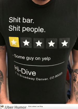 Bad, Shit, and Tumblr: Shit bar.  Shit people.  Some guy on yelp  Hi-Diveenves  roadway Denver  co 80223  Bob Loblaw Law Blog failnation:  This bar promotes itself with a bad Yelp review.
