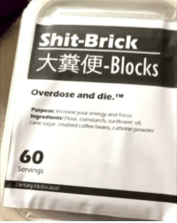 "Energy, Nsfw, and Shit: Shit-Brick  -Blocks  Overdose and die.TM  Purpose: Inc rense you! energy and focus  Ingredients: Flour, comstarch sunflower oill  cae suga, crushed coffee beans, caffeine powder  60  Servings <p><a href=""https://ticketalinfierno-nsfw.tumblr.com/post/170252030868/overdose-and-die"" class=""tumblr_blog"">ticketalinfierno-nsfw</a>:</p>  <blockquote><p><i><b>Overdose and die</b></i><br/></p></blockquote>"