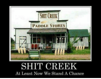 Memes, 🤖, and Shit Creek: SHIT CREEK  I PADDLE STORES  SHIT CREEK  At Least Now We Stand A Chance