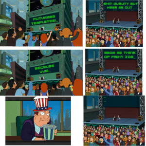 Look, I'm willing to grant that it's murder. The real issue is, who's gonna invest?: SHIT QUALITY BUT  HEAR ME OUT_  FUTURAma  TEMPLATES!_  MADE ME THINK  OF FISHY TOE_  BECAUSE  WWI_ Look, I'm willing to grant that it's murder. The real issue is, who's gonna invest?