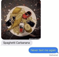 Spaghetti, Text, and Never: Shitheadsteve  Spaghetti Carbanana  Never text me again  Delivered
