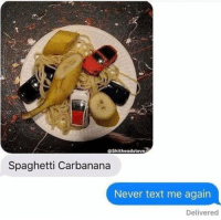 Spaghetti, Text, and Never: @Shitheadsteve  Spaghetti Carbanana  Never text me again  Delivered
