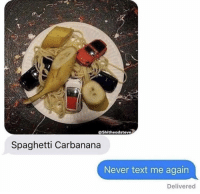 Spaghetti, Text, and Dank Memes: @Shitheadsteve  Spaghetti Carbanana  Never text me again  Delivered Get away