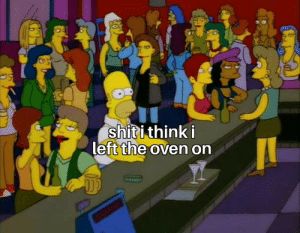 Oof my forgetfulness: shiti think i  left the oven on Oof my forgetfulness