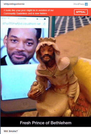 Not even Tumblr likes Will Smith: shitpostinguniverse  WordPress  It looks like your post might be in violation of our  Community Guidelines and is now hidden.  APPEAL  Fresh Prince of Bethlehem  Will Smoke? Not even Tumblr likes Will Smith