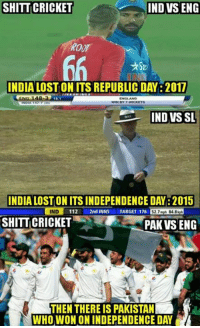 :): SHITT CRICKET  IND VS ENG  INDIA LOSTON ITS REPUBLIC DAY: 2017  IND VS SL  INDIA LOSTONITSINDEPENDENCE DAY: 2015  IND  112  L 2nd INNS  TARGET 176  52.7 mph 848 kph  SHITTICRICKET  PAK VSENG  THEN THERE IS PAKISTAN  WHO WON ON INDEPENDENCE DAY :)