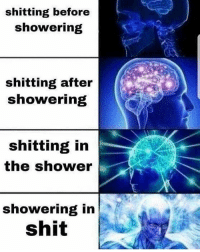 Dank, Shit, and Shower: shitting before  showering  shitting after  showering  shitting in  the shower  showering in  shit Where 👏 my 💦 waffle 😩 stomping 👅 moist 🤤 squad 💦 at? 🤷🏼♀️