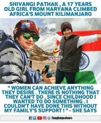 "Congratulations, Girl, and Women: SHIVANGI PATHAK, A 17 YEARS  OLD GIRL FROM HARYANA CLIMBED  AFRICA'S MOUNT KILIMANJARO  LAUGHING  Colors  "" WOMEN CAN ACHIEVE ANYTHING  THEY DESIRE. THERE IS NOTHING THAT  THEY CAN'T DO. SINCE CHILDHOOD  WANTED TO DO SOMETHING.I  COULDN'T HAVE DONE THIS WITHOUT  MY FAMILY'S SUPPORT。""-SHE SAYS  旧  ,回參/laughingcol ours Congratulations To #ShivangiPathak 🇮🇳️ (An Inspiration To Many :) )"