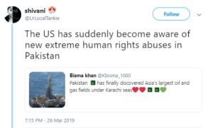 Pakistan, Oil and Gas, and Human: shivani  @UrLocalTankie  Follow  The US has suddenly become aware of  new extreme human rights abuses in  Pakistan  Bisma khan @Kbisma_1000  Pakistan has finally discovered Asia's largest oil and  gas fields under Karachi seas  7:15 PM - 26 Mar 2019 the US wants to know your location