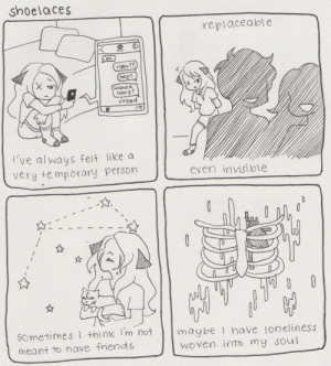 shoelaces-comic:shoelaces #5: shoelaces  replaceable  oj  righ+?  hey!!  Wann  han 9?  read  've al ways felt like a  very temporary person  even invisible  sometimes 1 think lm notmaybe  meant to have fnendls  have loneliness  woven into my soul shoelaces-comic:shoelaces #5