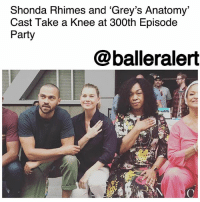 "Colin Kaepernick, God, and Instagram: Shonda Rhimes and 'Grey's Anatomy'  Cast Take a Knee at 300th Episode  Party  @balleralert Shonda Rhimes and 'Grey's Anatomy' Cast Take a Knee at 300th Episode Party – blogged by @MsJennyb ⠀⠀⠀⠀⠀⠀⠀ ⠀⠀⠀⠀⠀⠀⠀ On Tuesday, ShondaRhimes shared a photo on Instagram of herself and the cast of ""Grey's Anatomy"" taking a knee in support of the NFL's protest against racial injustices. The photo featured notable members of the cast, including JesseWilliams and Debbie Allen, resting on one knee at the 300th episode celebration party. ⠀⠀⠀⠀⠀⠀⠀ ⠀⠀⠀⠀⠀⠀⠀ ""And we took a knee in solidary of racial justice takeaknee greysanatomy 300th,"" Rhimes shared on Instagram. In turn, Ellen Pompeo, who was also pictured in the photo that she shared on her page as well, captioned it saying ""We kneel because we are supposed to be one nation under God, indivisible, with liberty and justice for all. Ilovethesepeople 300thepisode."" ⠀⠀⠀⠀⠀⠀⠀ ⠀⠀⠀⠀⠀⠀⠀ Rhimes shared her thoughts about the entire ordeal, after Trump launched an attack on NFL players who take a knee during the national anthem. The superstar showrunner wrote, ""I think: By kneeling, players don't disrespect the flag. They ask US to respect the flag. They ask us to make the anthem true for all of us,"" reiterating the message that has been circulating since Colin Kaepernick started the movement nearly 14 months ago. ⠀⠀⠀⠀⠀⠀⠀ ⠀⠀⠀⠀⠀⠀⠀ Thisiswhywekneel"