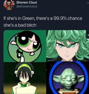 Fr though yoda was op: Shonen Clout  @shonenclout  If she's in Green, there's a 99.9% chance  she's a bad bitch Fr though yoda was op