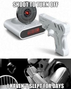 Present idea for a stormtrooper: SHOOT TO TURN OFF  THAVEN'T SLEPT FOR DAYS Present idea for a stormtrooper