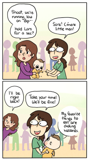 rage-comics-base:  When someone asks you to hold their baby.: Shoot, we're  running low  dip  On  Sure! Cmere  little man!  hold Lars  for a sec?  'll be  lake your time!  right  back!Well be fine!  mu favorite  things to  eat are  choking  hazards. rage-comics-base:  When someone asks you to hold their baby.