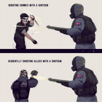 Most FPS games in a nutshell https://t.co/Sppl7O0uYi: SHOOTING ENIMIES WITH A SHOTGUN  ACIDENTLLY SHOOTING ALLIES WITH A SHOTGUN Most FPS games in a nutshell https://t.co/Sppl7O0uYi