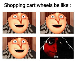 It do be like that..: Shopping cart wheels be like  No It do be like that..