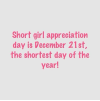 Short girl appreciation  day is December 21st  the shortest day of the  year! Shout out to all my short girls! Myself included! ❤️Ravishing J