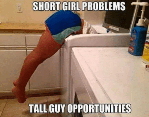 Short girl problems, tall guy opportunities: Short girl problems, tall guy opportunities