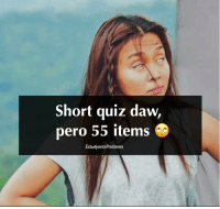 Quiz, Filipino (Language), and Estudyante: Short quiz daw,  pero 55 items C  EstudyanteProblems Don't me