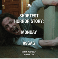 I want my weekend back! Come back to me!  http://9gag.com/gag/axDORwD?ref=fbp: SHORTEST  HORROR STORY:  MONDAY  #9GAG  GO FUN YOURSELF!  by 9GAG.COM I want my weekend back! Come back to me!  http://9gag.com/gag/axDORwD?ref=fbp