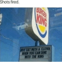Memes, 🤖, and King: Shots fired  WHY EAT WITH A CLOWN  WHEN YOU CAN DINE  WITH THE KING this is actually a good comeback tho