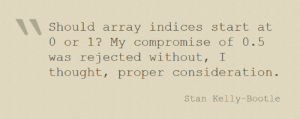 Stan, Thought, and Array: Should array indices start at  0 or 1? My compromise of 0.5  was rejected without, I  thought, proper consideration  Stan Kelly-Bootle Arrays start at 0.5f